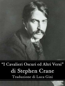 I cavalieri oscuri ed altri versi Stephen Crane tradotto da Luca Gini